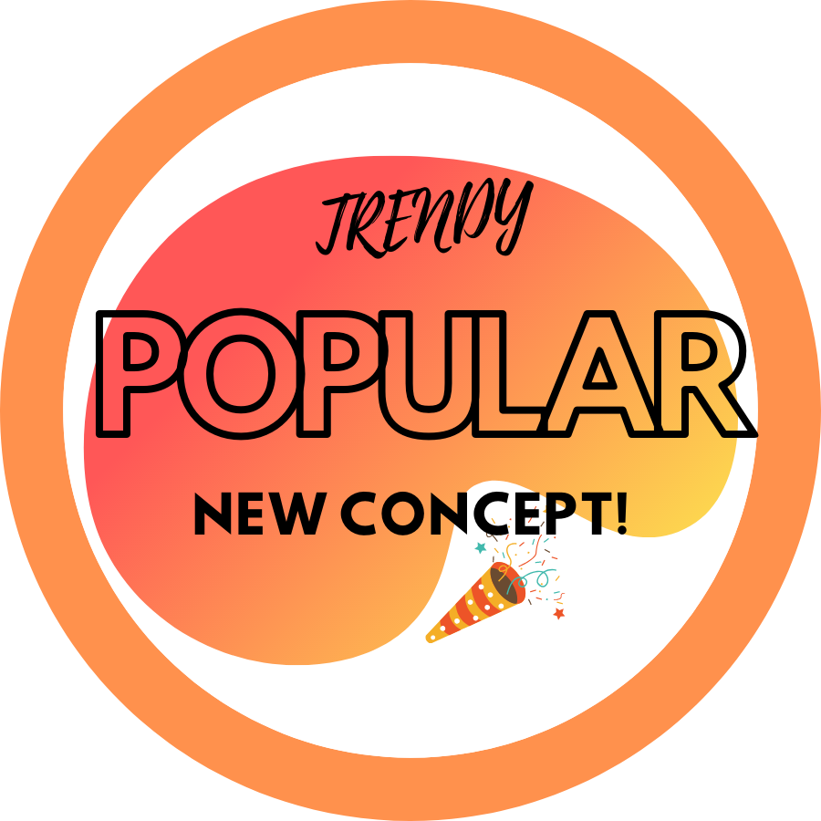 POPULAR AND TRENDY (NEW CONCEPT!)